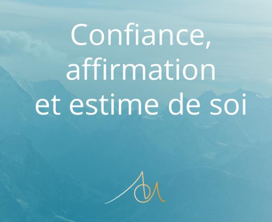 CONFIANCE, AFFIRMATION ET ESTIME DE SOI