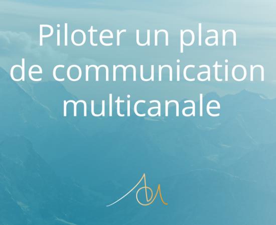 PILOTER UN PLAN DE COMMUNICATION MULTICANALE